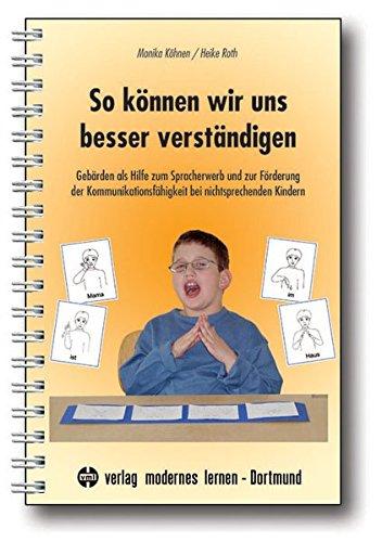So können wir uns besser verständigen: Gebärden als Hilfe zum Spracherwerb und zur Förderung der Kommunikationsfähigkeit bei nichtsprechenden Kindern - 1