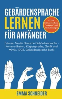 Gebärdensprache lernen für Anfänger: Erlernen Sie die Deutsche Gebärdensprache - Kommunikation, Körpersprache, Gestik und Mimik. (DGS, Gebärdensprache Buch) - 1